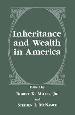Inheritance and Wealth in America - Robert K. Miller Jr.; Stephen J. McNamee