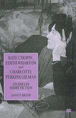 Kate Chopin, Edith Wharton and Charlotte Perkins Gilman - Janet Beer