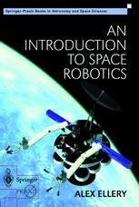 An Introduction to Space Robotics - Alex Ellery