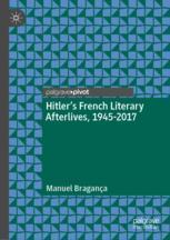 Hitler's French Literary Afterlives, 1945-2017 - Manuel Bragança