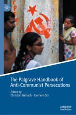 The Palgrave Handbook of Anti-Communist Persecutions - Christian Gerlach; Clemens Six