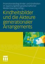 Kindheitsbilder und die Akteure generationaler Arrangements - Promotionskolleg Kinder und Kindheiten im Spannungsfeld gesellschaftlicher Modernisierung