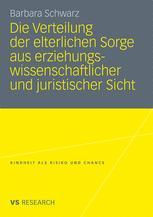 Die Verteilung der elterlichen Sorge aus erziehungswissenschaftlicher und juristischer Sicht - Barbara Schwarz