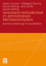 Vereinbarte Verbindlichkeit im administrativen Mehrebenensystem - Dieter Grunow; Hildegard Pamme; Karola Köhling; Sandra Wißing; Jens Lanfer