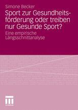 Sport zur Gesundheitsförderung oder treiben nur Gesunde Sport? - Simone Becker