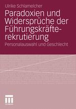 Paradoxien und Widersprüche der Führungskräfterekrutierung - Ulrike Schlamelcher
