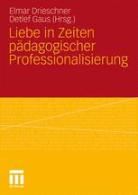 Liebe in Zeiten pädagogischer Professionalisierung - Elmar Drieschner; Detlef Gaus