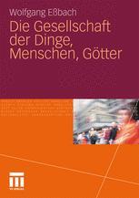Die Gesellschaft der Dinge, Menschen, Götter - Wolfgang Eßbach