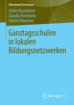 Ganztagsschulen in lokalen Bildungsnetzwerken - Ulrike Baumheier; Claudia Fortmann; Günter Warsewa