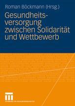 Gesundheitsversorgung zwischen Solidarität und Wettbewerb - Roman Böckmann