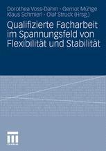 Qualifizierte Facharbeit im Spannungsfeld von Flexibilität und Stabilität - Dorothea Voss-Dahm; Gernot Mühge; Klaus Schmierl; Olaf Struck