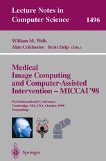 Medical Image Computing and Computer-Assisted Intervention - MICCAI'98 - William M. Wells; Alan Colchester; Scott Delp
