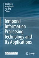 Temporal Information Processing Technology and Its Applications - Yong Tang; Xiaoping Ye; Na Tang