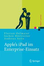 Apple's iPad im Enterprise-Einsatz - Florian Oelmaier; Jochen Hörtreiter; Andreas Seitz