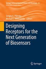 Designing Receptors for the Next Generation of Biosensors - Sergey A. Piletsky; Michael J. Whitcombe