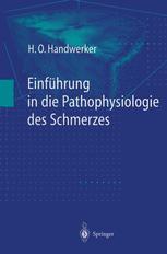 Einführung in die Pathophysiologie des Schmerzes - H.O. Handwerker