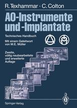 AO-Instrumente und -Implantate - M.E. Müller; E. Schwab; F. Baumgart; J. Buchanan; J.A. Disegi; Rigmor Texhammar; Christopher Colton; R. Hertel; A. Murphy; S.M. Perren