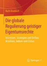 Die globale Regulierung geistiger Eigentumsrechte - Ruth Knoblich