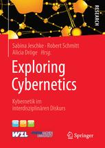 Exploring Cybernetics - Sabina Jeschke; Robert Schmitt; Alicia Dröge
