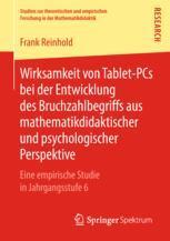 Wirksamkeit von Tablet-PCs bei der Entwicklung des Bruchzahlbegriffs aus mathematikdidaktischer und psychologischer Perspektive - Frank Reinhold