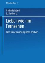 Liebe (wie) im Fernsehen - Nathalie Iványi; Jo Reichertz