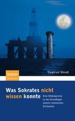 Was Sokrates nicht wissen konnte - Siegfried Wendt