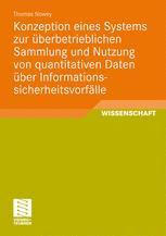 Konzeption eines Systems zur überbetrieblichen Sammlung und Nutzung von quantitativen Daten über Informationssicherheitsvorfälle - Thomas Nowey