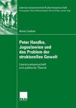 Peter Handke, Jugoslawien und das Problem der strukturellen Gewalt - Anne Lindner