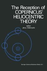 The Reception of Copernicus' Heliocentric Theory - J. Dobrzycki