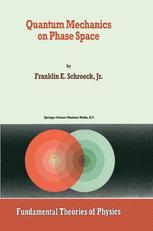 Quantum Mechanics on Phase Space - Franklin E. Schroeck Jr.