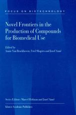 Novel Frontiers in the Production of Compounds for Biomedical Use - A. van Broekhoven; Fred Shapiro; Jozef Anné