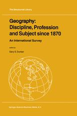 Geography: Discipline, Profession and Subject since 1870 - Gary S. Dunbar
