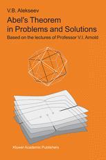 Abel's Theorem in Problems and Solutions - Francesca Aicardi; V.B. Alekseev