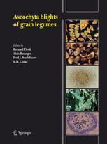 Ascochyta blights of grain legumes - Bernard Tivoli; Alain Baranger; Fred J. Muehlbauer; B.M. Cooke