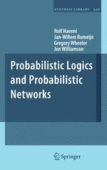 Probabilistic Logics and Probabilistic Networks - Rolf Haenni; Jan-Willem Romeijn; Gregory Wheeler; Jon Williamson