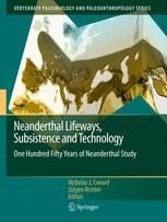 Neanderthal Lifeways, Subsistence and Technology - Nicholas J. Conard; Jürgen Richter